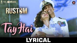 Tay Hai - Lyrical | Rustom | Ankit Tiwari | Akshay Kumar & Ileana D'cruz | Manoj Muntashir
