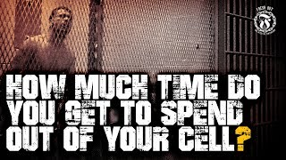 How much time do you get to spend out of your cell? - Prison Talk 15.5