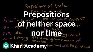 Prepositions of neither space nor time | The parts of speech | Grammar | Khan Academy