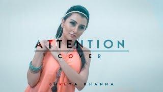 Shreya Khanna | Charlie Puth - Attention (cover)