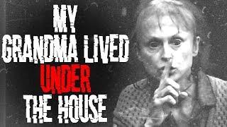 """My Grandma Lived Under the House"" | CreepyPasta Storytime"