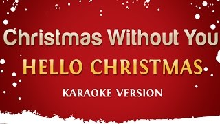 Hello Christmas - Christmas Without You (Official Karaoke Version)