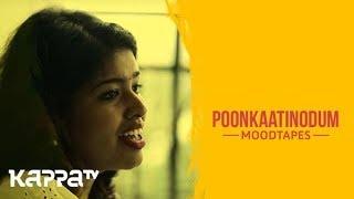 Poonkaatinodum - Veena Krishnan - Moodtapes - Kappa TV