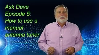Using a Manual Antenna Tuner: Ask Dave Episode 5