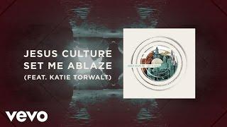 Jesus Culture - Set Me Ablaze (Live/Lyrics And Chords) ft. Katie Torwalt