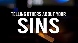 TELLING OTHERS ABOUT YOUR SINS - POWERFUL SPEECH