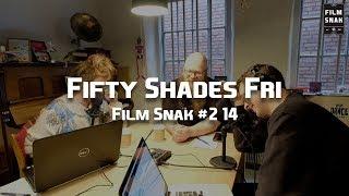 Film Snak #214: Fifty Shades - Fri