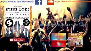 Steve Aoki ft Linkin Park Vs R3hab Vs DVBBS - Darker Than Blood Vs Samurai Vs This Is Dirty