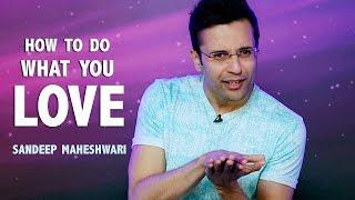 How to do what you love? By Sandeep Maheshwari I Hindi