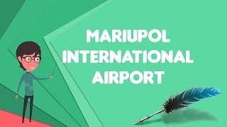 What is Mariupol International Airport?, Explain Mariupol International Airport
