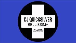 DJ Quicksilver - Bellissima (Milosh K Bootleg Remix) - FREE DOWNLOAD