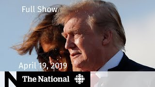 The National for April 19, 2019 — Eastern Canada Flooding, Mueller Analysis, Missing Climbers