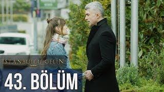 İstanbullu Gelin 43. Bölüm