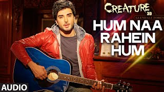 Hum Na Rahein Hum Full Song (Audio) | Creature 3D | Benny Dayal | Bipasha Basu, Imran Abbas