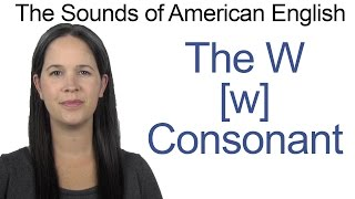 English Sounds - W [w] Consonant - How to make the W [w] Consonant