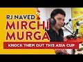 Knock Them Out This Asia Cup Mirchi Murga RJ Naved Radio Mirchi mp3