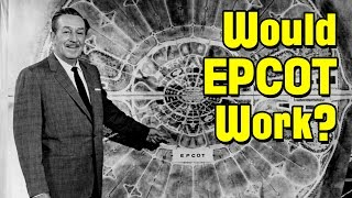 Would EPCOT Have Worked?