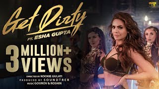 Get Dirty (Official Music Video) | Ft. Esha Gupta | 2019 Latest Hindi Dance Song