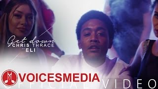 Chris Thrace feat. Eli - Get Down (Official Video)