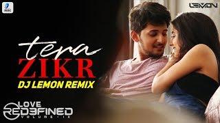 Tera Zikr (Remix) | Darshan Raval | DJ Lemon | Love Redefined IX