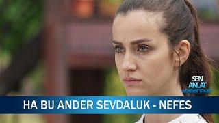Ha Bu Ander Sevdaluk - Nefes - Sen Anlat Karadeniz 16. Bölüm