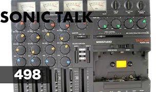 Sonic TALK 498 - I Still Use A Portastudio.