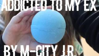 Addicted to My Ex by M-City J.R.