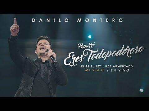 Popurri Eres Todopoderoso Él Es El Rey & Has Aumentado Danilo Montero Música Cristiana 2019