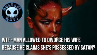 [News] WTF - Man allowed to divorce his wife because he claims she