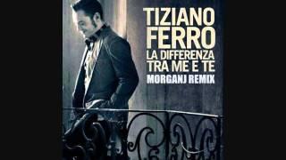 Tiziano Ferro - La differenza tra me e te (MorganJ Remix)