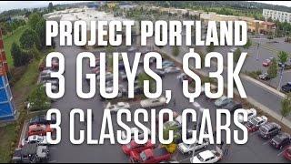Project Portland: 3 Guys, $3K, 3 Classic Cars