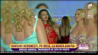 Nunta Andreei Tonciu. Dansuri nebuneşti pe mese şi sute de vedete