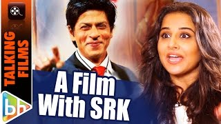 Would LOVE To Do A True Blue Relationship Story Film With Shah Rukh Khan | Vidya Balan