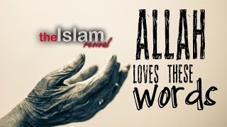 Allah Loves these Words! (Full lecture)