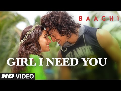 Girl I Need You Song | BAAGHI | Tiger, Shraddha | Arijit Singh, Meet Bros, Roach Killa, Khushboo