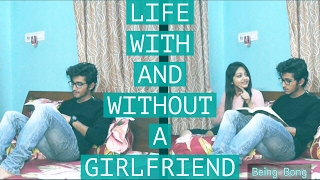 Life With and Without a GIRLFRIEND! |Being Bong| Bangla New Funny Video 2017