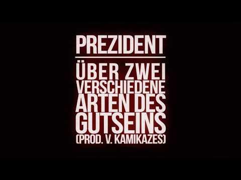 Prezident - Über zwei verschiedene Arten des Gutseins (prod. v. Kamikazes)