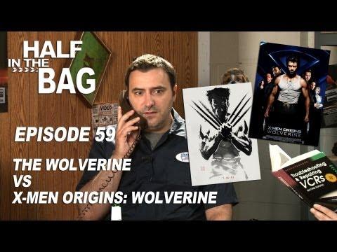 Half in the Bag Episode 59 The Wolverine vs. X Men Origins Wolverine
