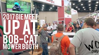 2017 GIE EXPO Part 2 /  Bob-Cat Mower Meet and Greet  Chants Daily Hustle