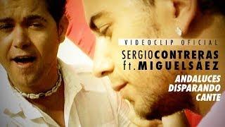 Sergio Contreras ft. Miguel Sáez - Andaluces disparando cante (Videoclip Oficial)