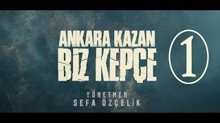 Ankara Kazan Biz Kepçe  1.BÖLÜM