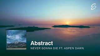 Abstract - Never Gonna Die (ft. Aspen Dawn) (Prod. Blulake)