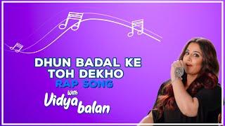 Dhun Badal Ke Toh Dekho ft. Vidya Balan Rap Song
