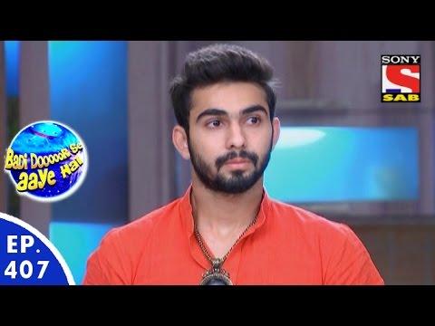 Badi Door Se Aaye Hain - बड़ी दूर से आये है - Episode 407 - 29th December, 2015