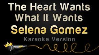 Selena Gomez - The Heart Wants What It Wants (Karaoke Version)