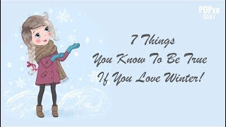 7 Things You Know To Be True If You Love Winter! - POPxo
