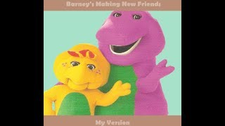 Barney: Making New Friends (My Version)
