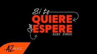 Alex Zurdo - Que Espere (Video Oficial)