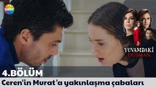 Yuvamdaki Düşman 4. Bölüm | Ceren'in Murat'a yakınlaşma çabaları