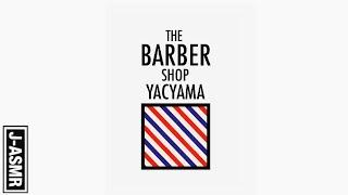 [音フェチ]床屋の1時間/The BARBER Shop Yacyama[ASMR]